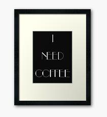 I Need Coffee - White Writing Framed Print