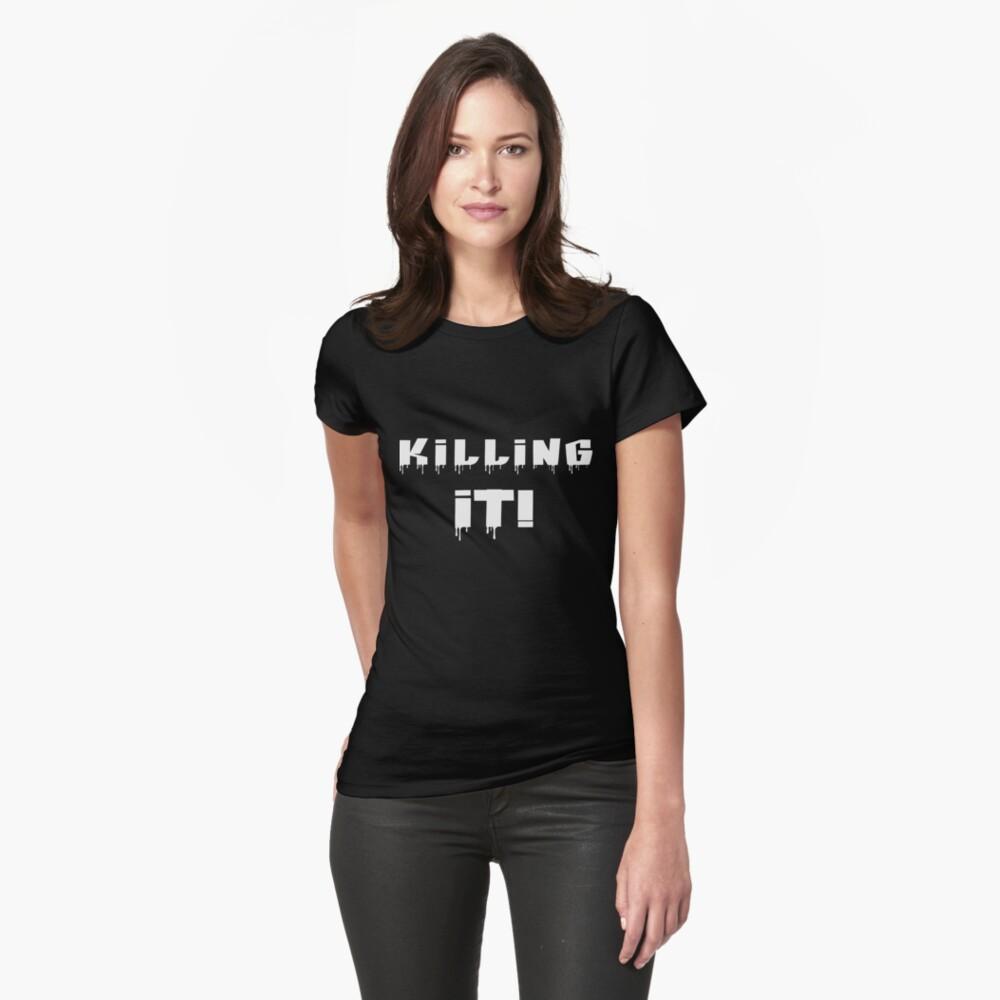 Killing It! White Letters Womens T-Shirt Front