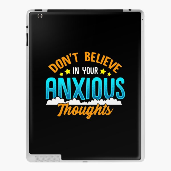 Don't Believe In Your Anxious Thoughts Inspiring iPad Skin