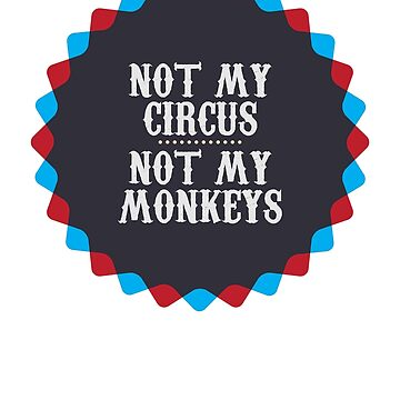 Not My Circus, Not My Monkeys by lindenash