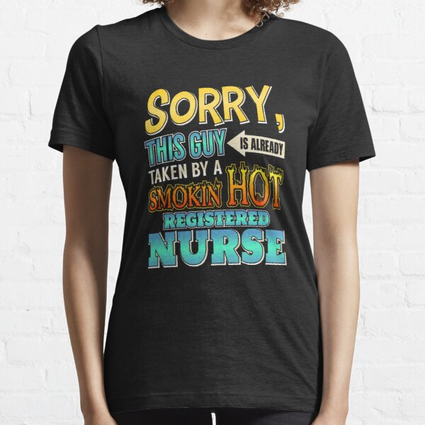 Sorry This Guy Is Taken By A Hot Registered Nurse Essential T-Shirt