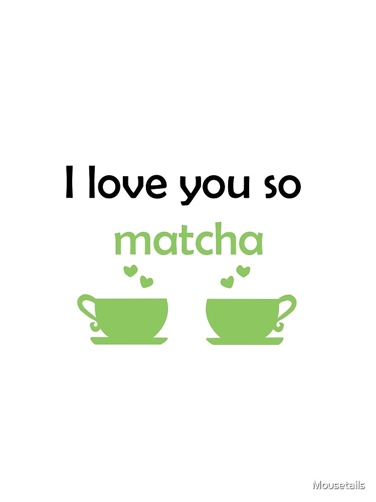 I love you so MATCHA by Mousetails