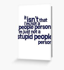 it isn't that i'm not a people person, I'm just not a stupid people person Greeting Card