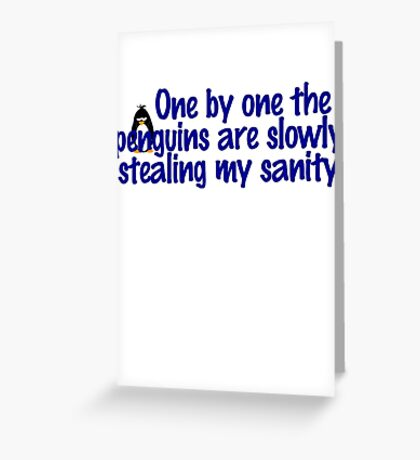 One by one the penguins are slowly stealing my sanity Greeting Card