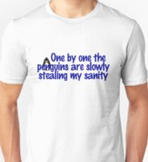 One by one the penguins are slowly stealing my sanity T-Shirt