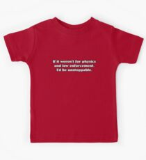 If it weren't for physics and law enforcement, I'd be unstoppable Kids Tee