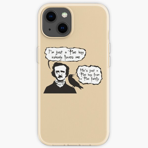 I'm just a Poe boy nobody loves me iPhone Soft Case