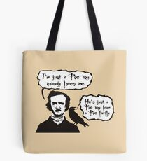 I'm just a Poe boy nobody loves me Tote Bag