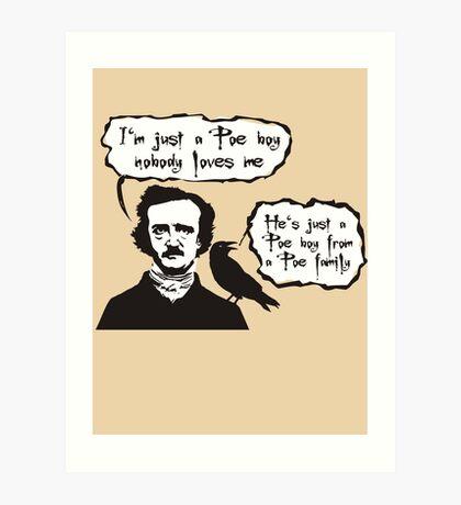 I'm just a Poe boy nobody loves me Art Print