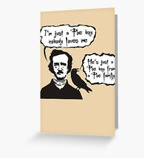 I'm just a Poe boy nobody loves me Greeting Card
