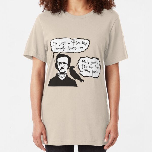 I'm just a Poe boy nobody loves me Slim Fit T-Shirt