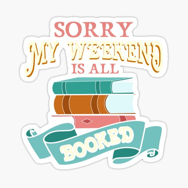 Sorry My Weekend Is All Booked Bookworm Reading Sticker