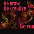 Always Be Brave Be Creative Be You by hurmerinta