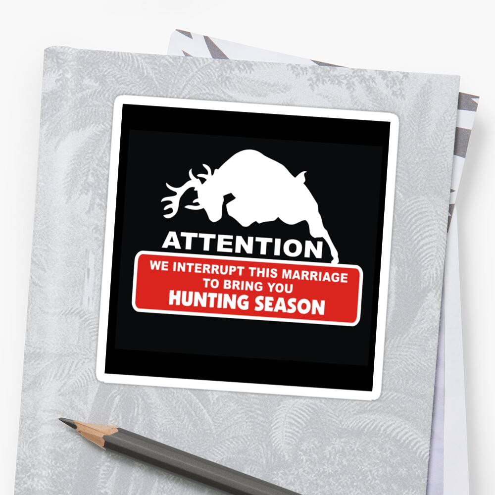 Attention We Interrupt this Marriage to Bring You Hunting Season Stickers, Shirts, Mugs Cases, Skins by 8675309