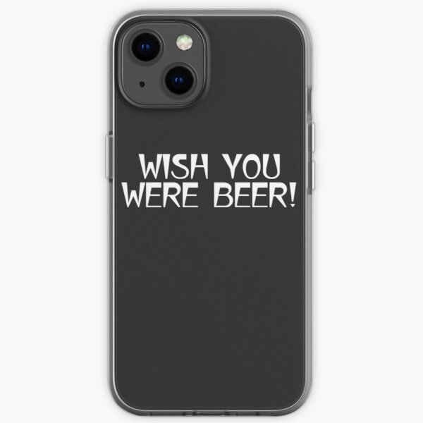 WISH YOU WERE BEER! iPhone Soft Case