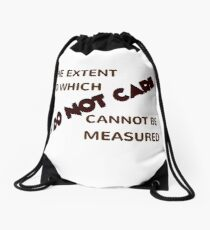 The Extent To Which I Do Not Care Cannot Be Measured Drawstring Bag