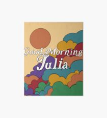 Good Morning Julia! Art Board Print
