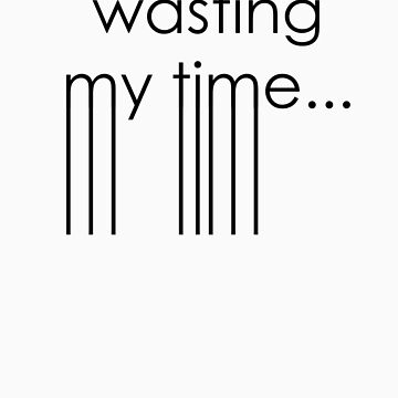 Wasting my time by DesignRoute