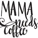 Mama Needs Coffee by nicolecella98