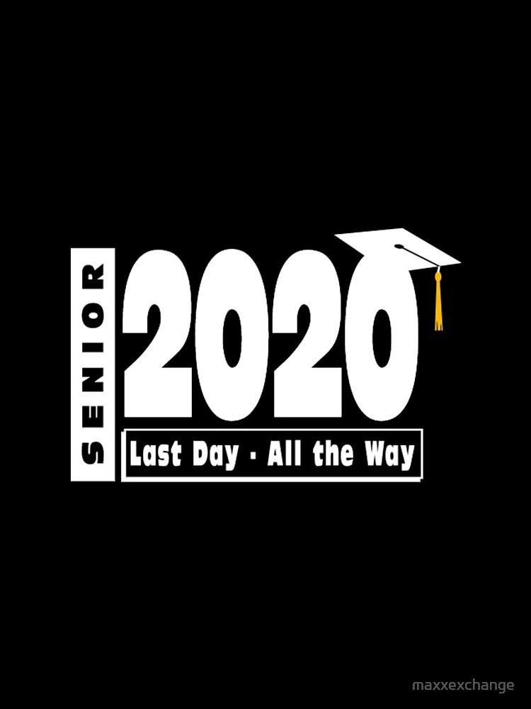 Senior Class of 2020 Graduation - Last Day All the Way. by maxxexchange