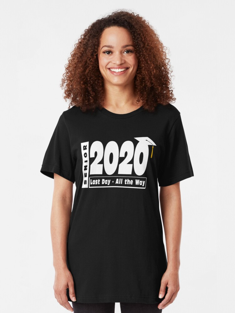 Alternate view of Senior Class of 2020 Graduation - Last Day All the Way. Slim Fit T-Shirt