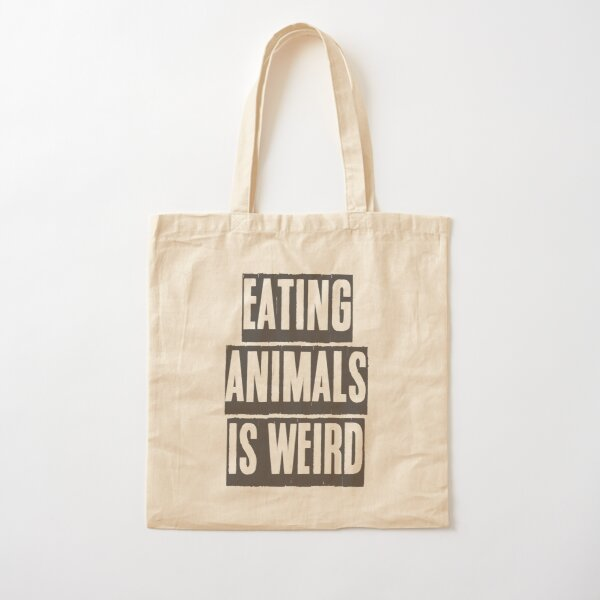 EATING ANIMALS IS WEIRD Cotton Tote Bag
