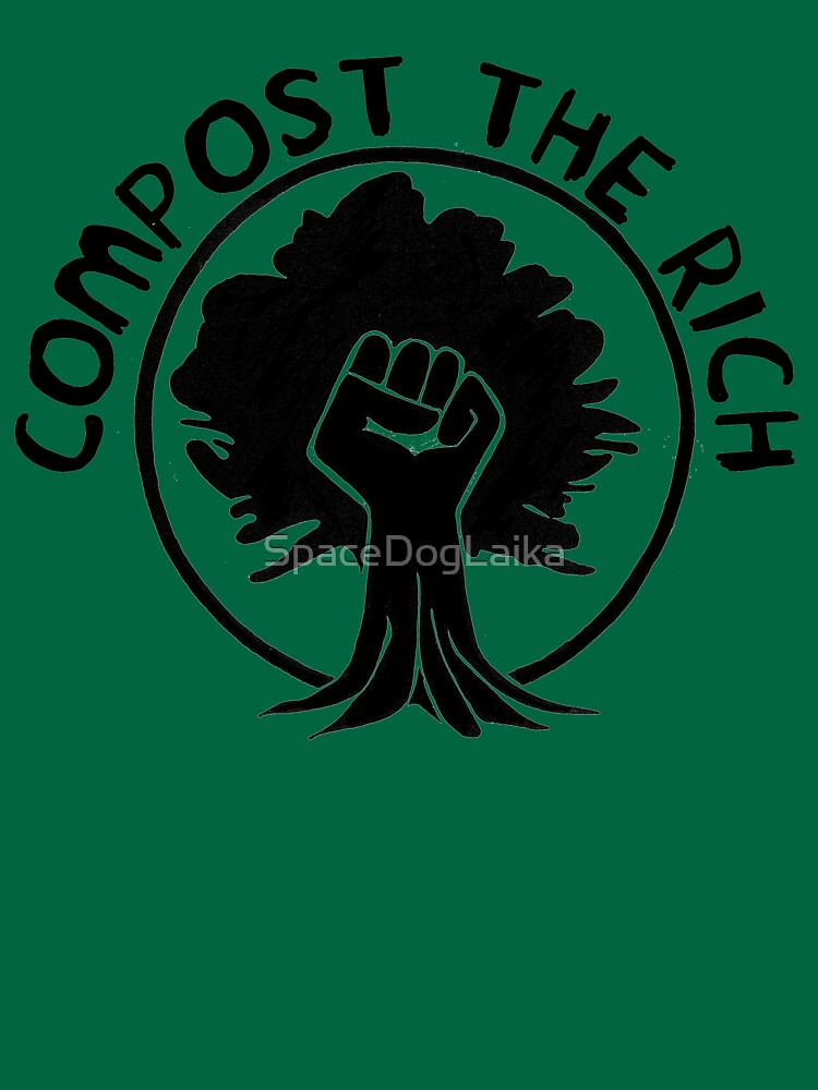 Compost the Rich by SpaceDogLaika