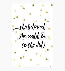 She believed she could & so she did Photographic Print