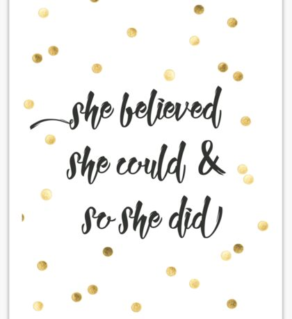 She believed she could & so she did Sticker