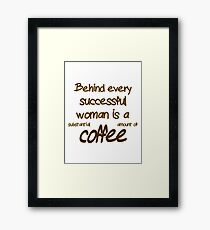 Behind Every Successful Woman Is A  Framed Print
