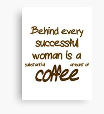 Behind Every Successful Woman Is A  Canvas Print