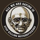 Gandhi 'Stop Killing MFers' by LibertyManiacs
