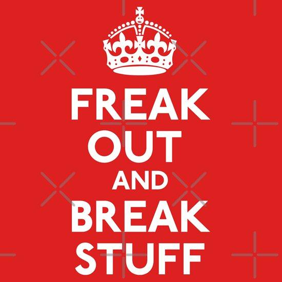 TShirtGifter presents: Freak Out And Break Stuff