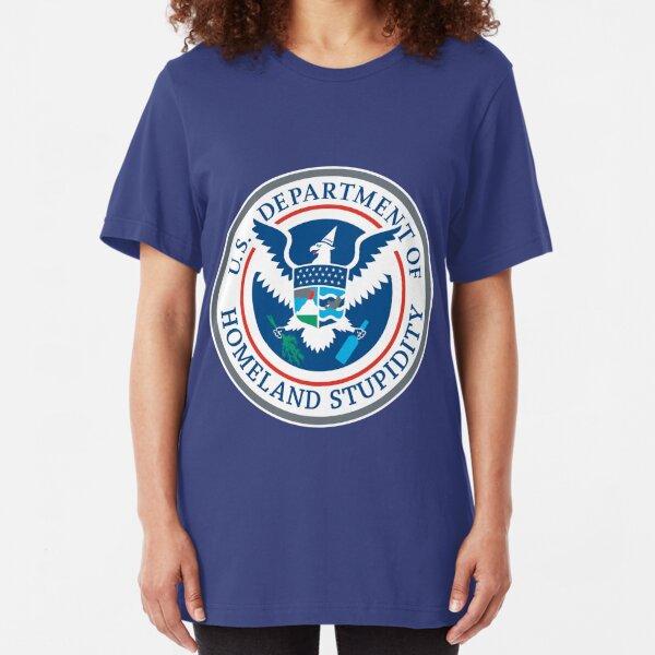 Department of Homeland Stupidity Slim Fit T-Shirt
