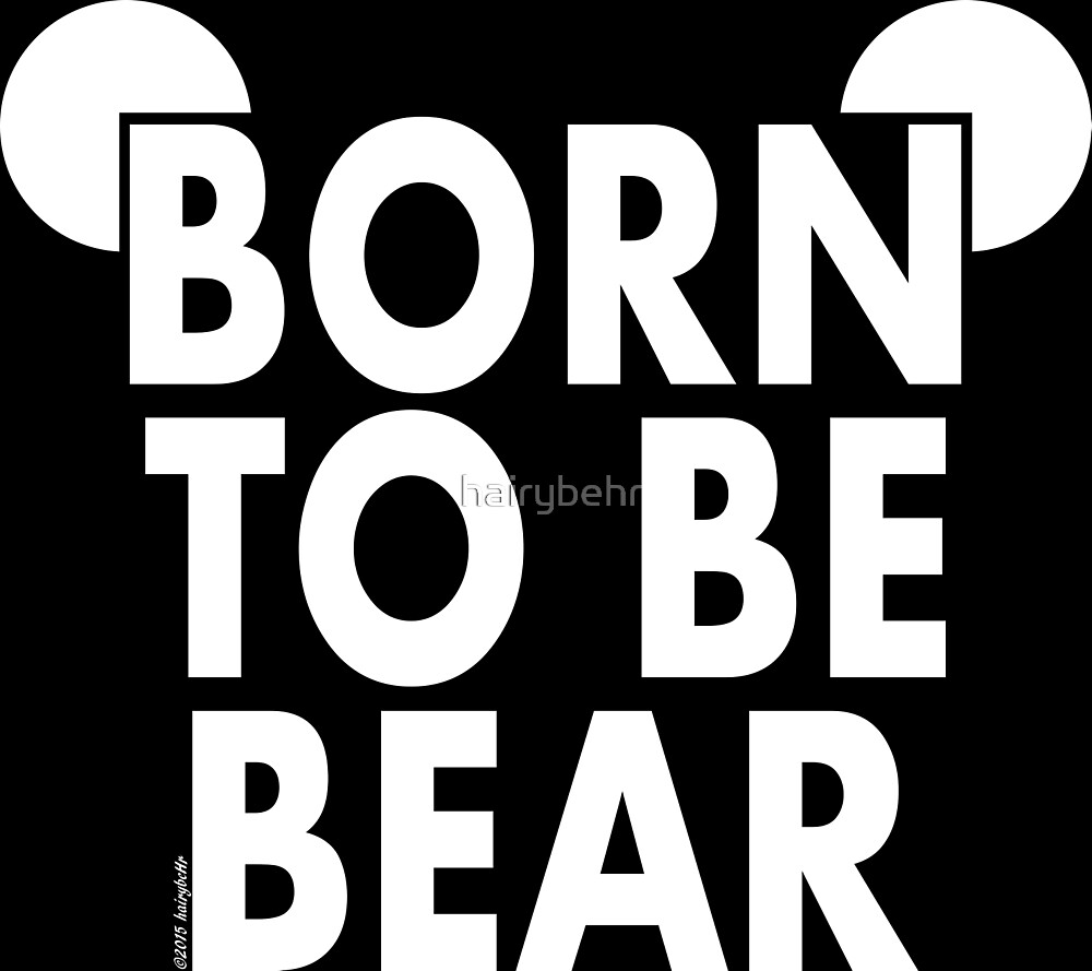 Born To Be Bear Variant by hairybehr