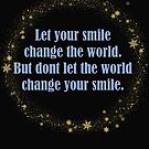 Let Your Smile Change The World But Dont Let The World Change Your Smile 3 by hurmerinta