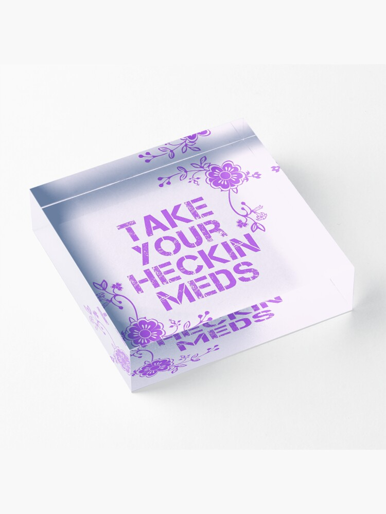 Alternate view of Take Your Meds Acrylic Block