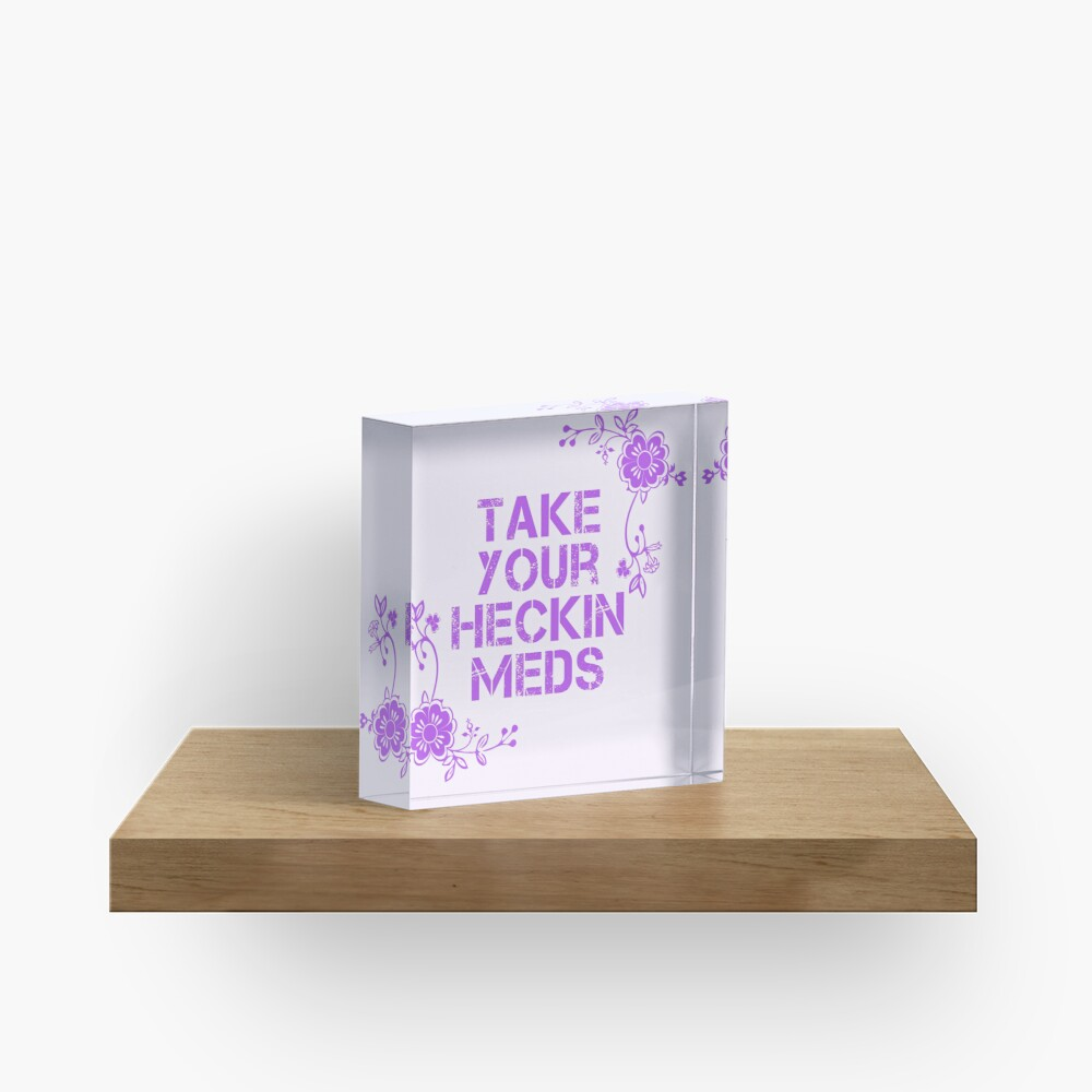 Take Your Meds Acrylic Block