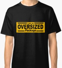 I Am an OVERSIZED Package Classic T-Shirt