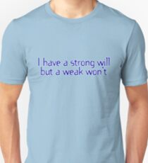 I have a strong will but a weak won't. T-Shirt