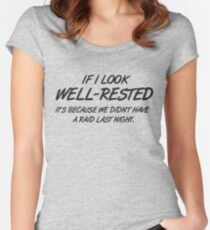 If I look well-rested it's because we did't had a raid last night Women's Fitted Scoop T-Shirt