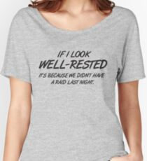 If I look well-rested it's because we did't had a raid last night Women's Relaxed Fit T-Shirt