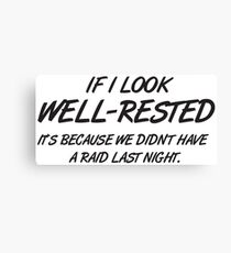 If I look well-rested it's because we did't had a raid last night Canvas Print