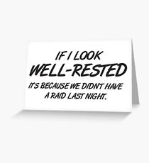 If I look well-rested it's because we did't had a raid last night Greeting Card