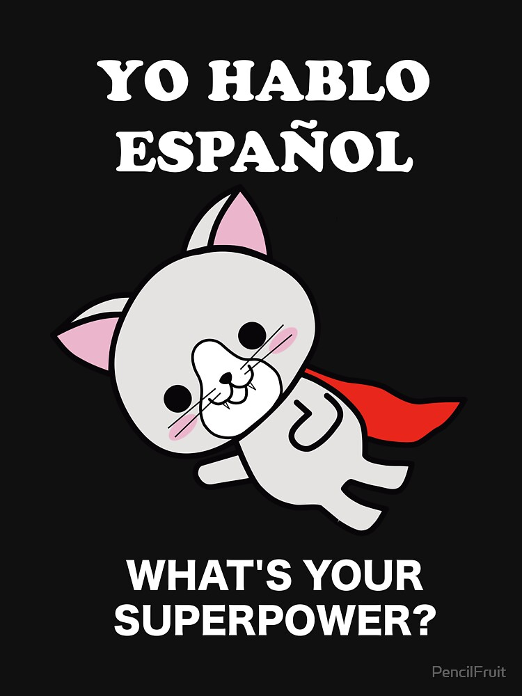 I Speak Spanish. What's your Superpower with Funny Cat by PencilFruit