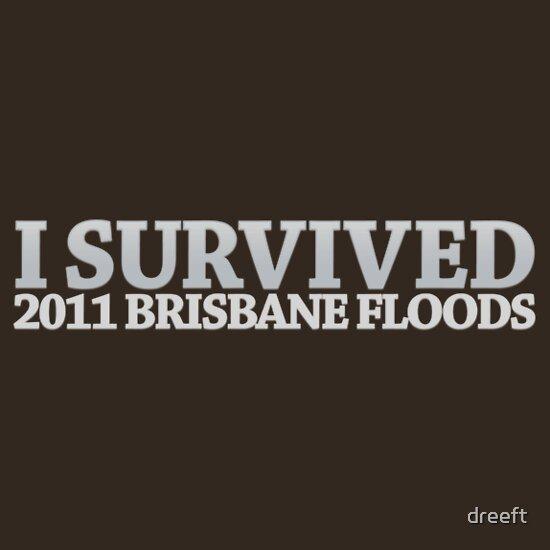 TShirtGifter presents: I Survived - 2011 Brisbane Floods!