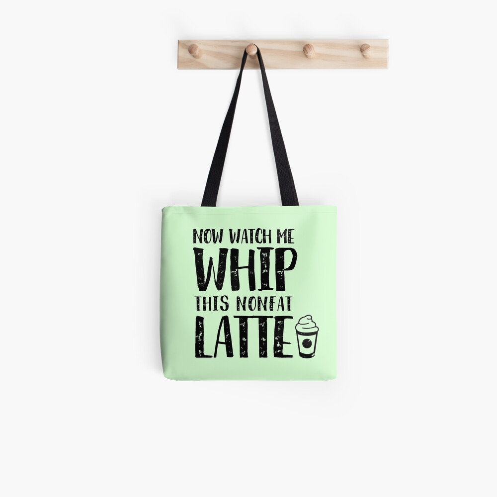 Now Watch Me Whip This Nonfat Latte Tote Bag