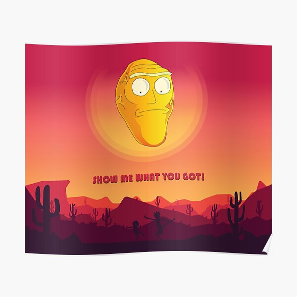 Show me what you got! - Get schwifty Poster