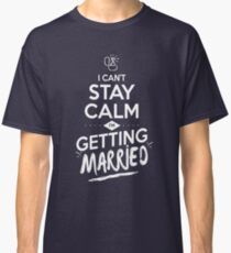 I can't stay calm im getting married Classic T-Shirt