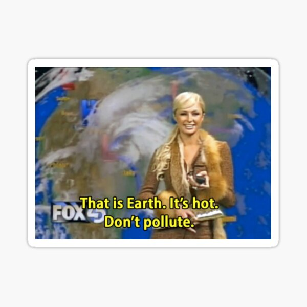 "PARIS HILTON ""THAT IS EARTH, IT'S HOT. DON'T POLLUTE."" Sticker"